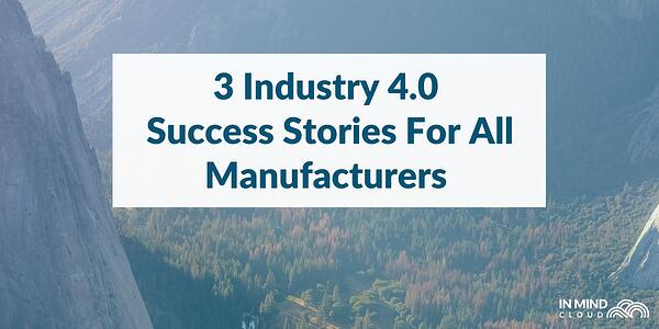 3-Industry-40-Success-Stories-Manufacturers