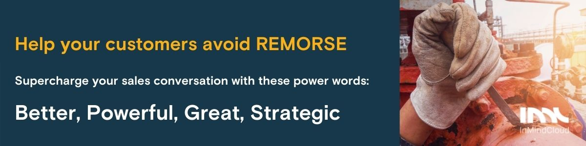7 emotional triggers that help  you hit manufacturing sales targets - Power words for Remorse: Better, Powerful, Great, Strategic