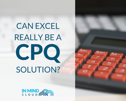 Can Excel really be a CPQ solution - In Mind Cloud