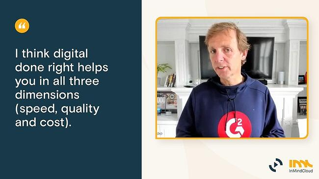 Quote 07 - I think digital done right helps in all three dimensions - Speed Quality Cost V2