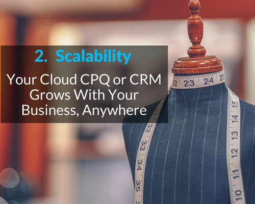 Scalabiliy your cloud cpq or crm grows with your business anywhere
