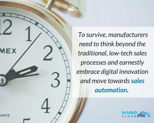 To survive, manufacturers need to think beyond the traditional, low-tech sales processes and earnestly embrac digital innovation and move towards sales automation