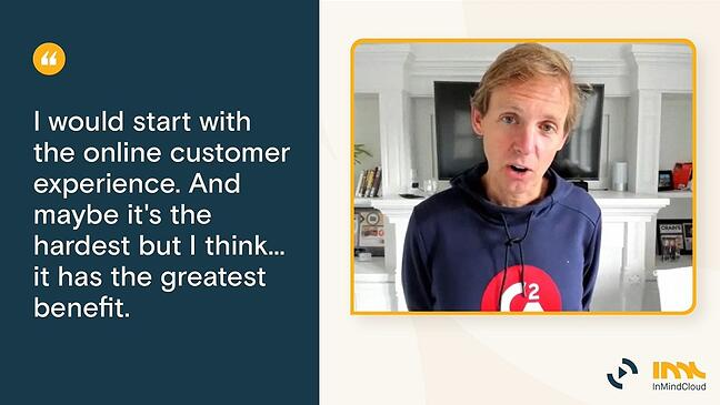 Quote 08 - I would start with the online customer experiece - It is the hardest but has the greatest benefit