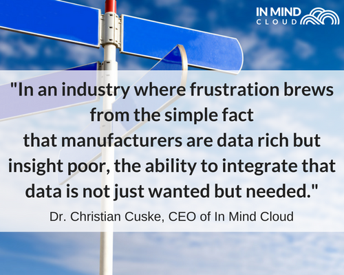 In an industry where frustration brews from the simple fact that manfuacturers are data righ but insight poor, the ability to integrate that data is not just wanted but needed - Dr. Christian Cuske