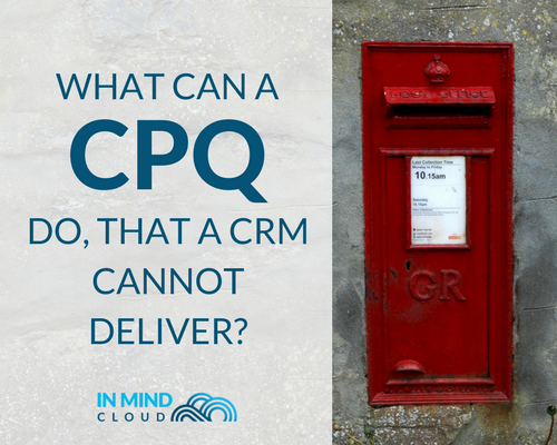 What can a CPQ do that a CRM cannot deliver - In Mind Cloud