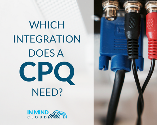 Which integration capabilities does a CPQ need - In Mind Cloud