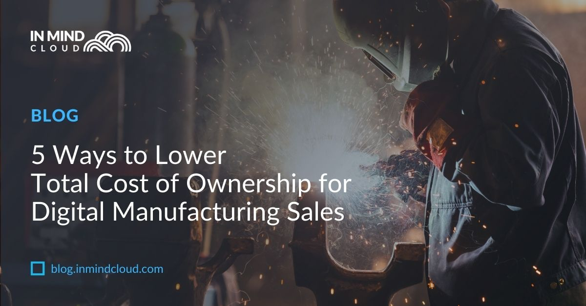 5 Ways to Lower Total Cost of Ownership for Digital Manufacturing Sales