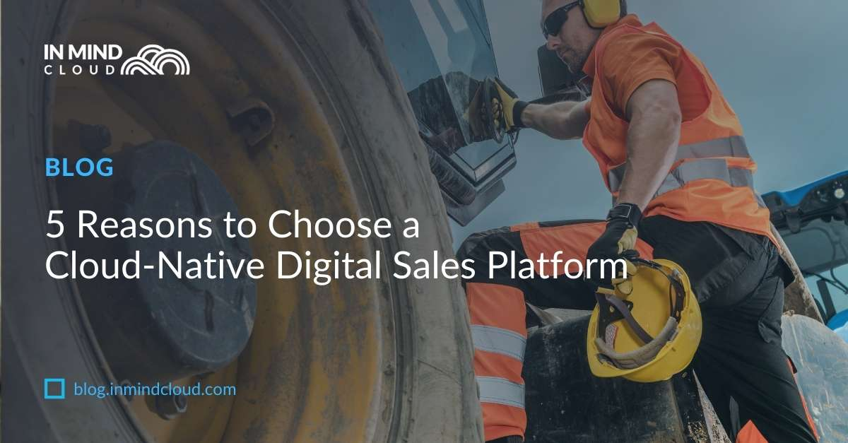 5 Reasons to Choose a Cloud-Based Digital Sales Platform for Manufacturers