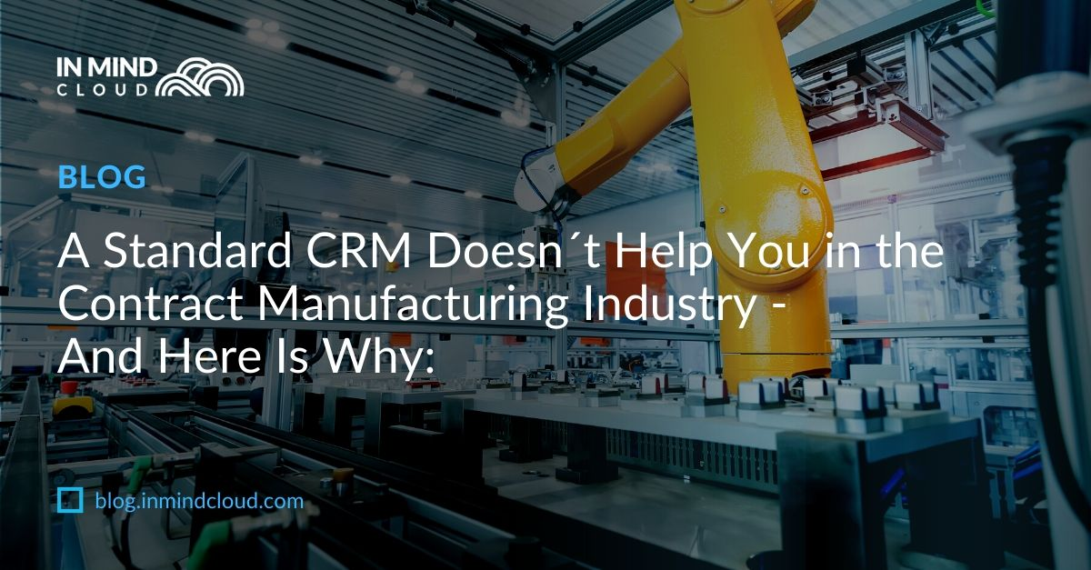 A Standard CRM Doesn´t Help You in the Contract Manufacturing or High-Tech Industry - And Here Is Why: