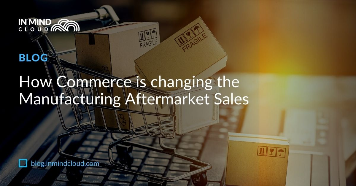 How Commerce is changing the Manufacturing Aftermarket Sales