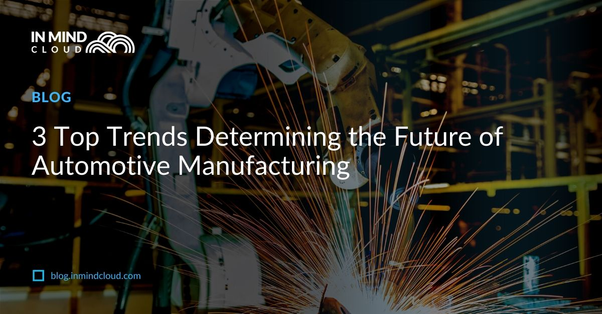 3 Top Trends Determining the Future of Automotive Manufacturing