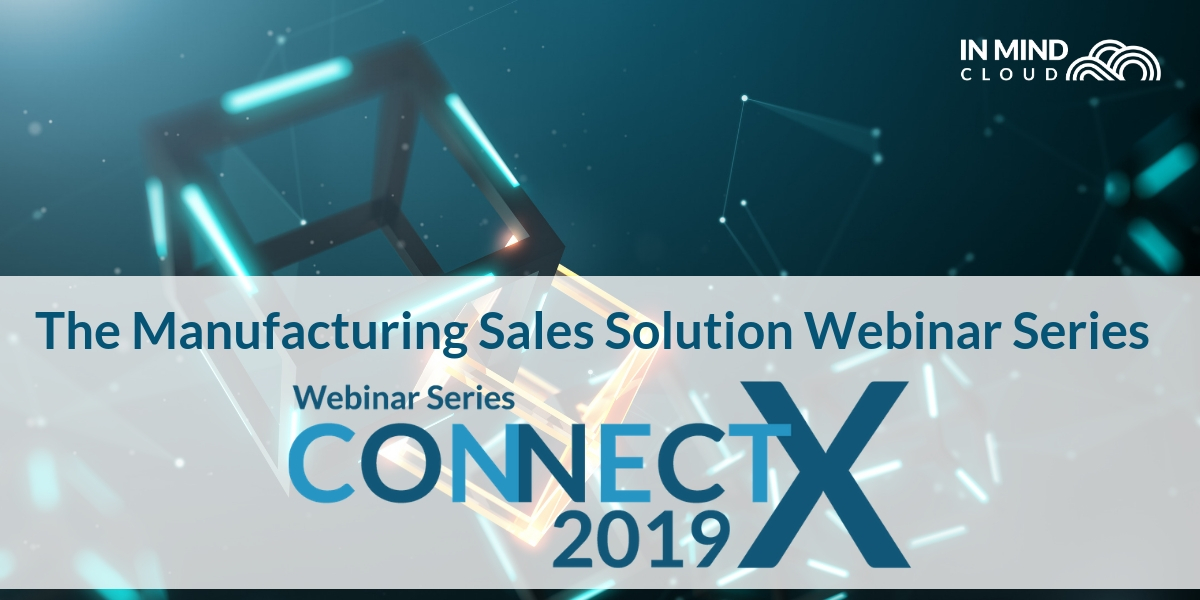 CONNECT X - The Manufacturing Sales Solution Webinar Series