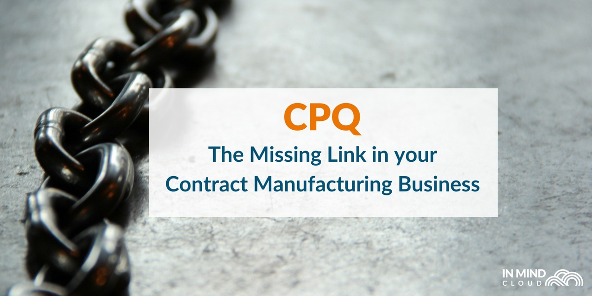 CPQ: The Missing Link In Your Contract Manufacturing Business