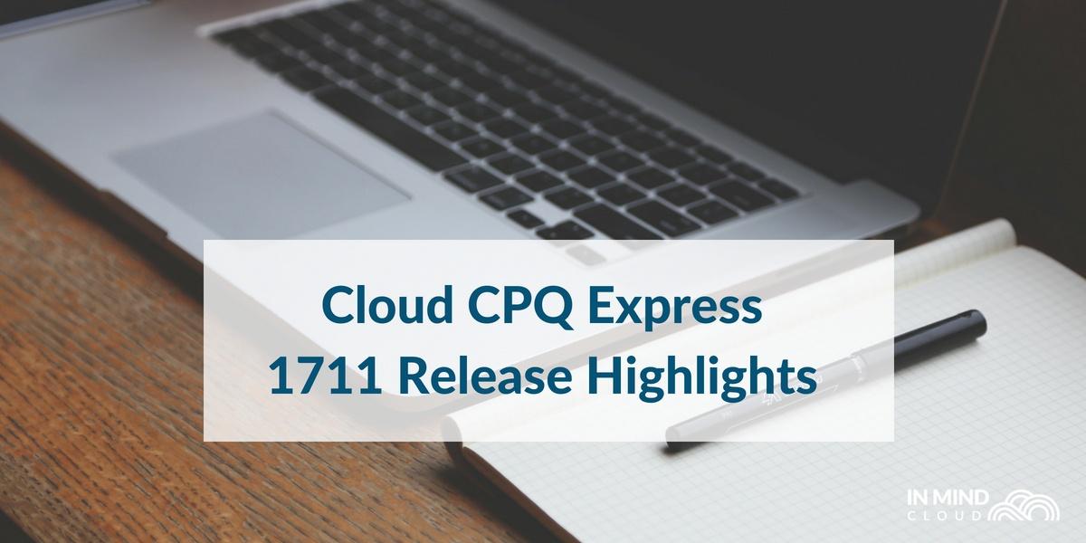 Cloud CPQ Express - 1711 Release Highlights