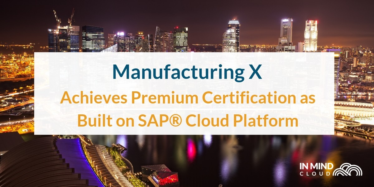 Manufacturing X Achieves Premium Certification as Built on SAP® Cloud Platform