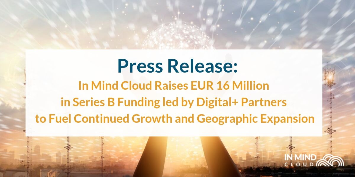 In Mind Cloud Raises EUR 16 Million in Series B Funding led by Digital+ Partners to Fuel Continued Growth and Geographic Expansion