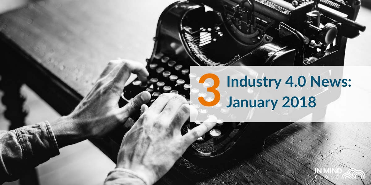 Top 3 Manufacturing Industry 4.0 News You Should Know In January