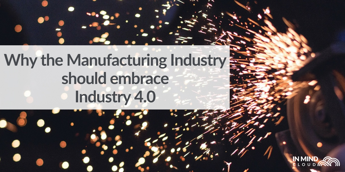 Why The Manufacturing Industry Should Embrace Industry 4.0