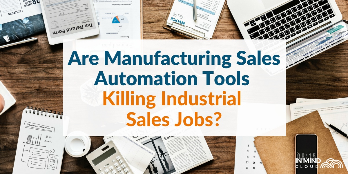Are Manufacturing Sales Automation Tools Killing Industrial Sales Jobs?