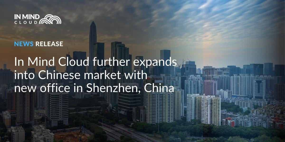 In Mind Cloud further expands into the Chinese market with a new office in Shenzhen, China