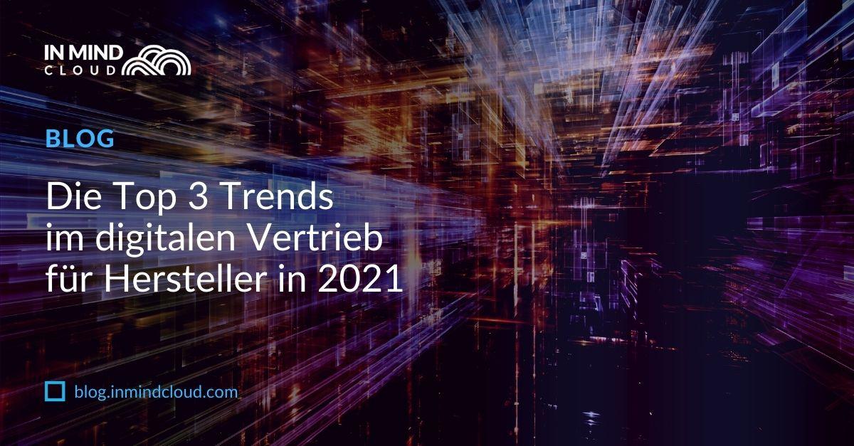 Die Top 3 Trends im digitalen Vertrieb für Hersteller in 2021