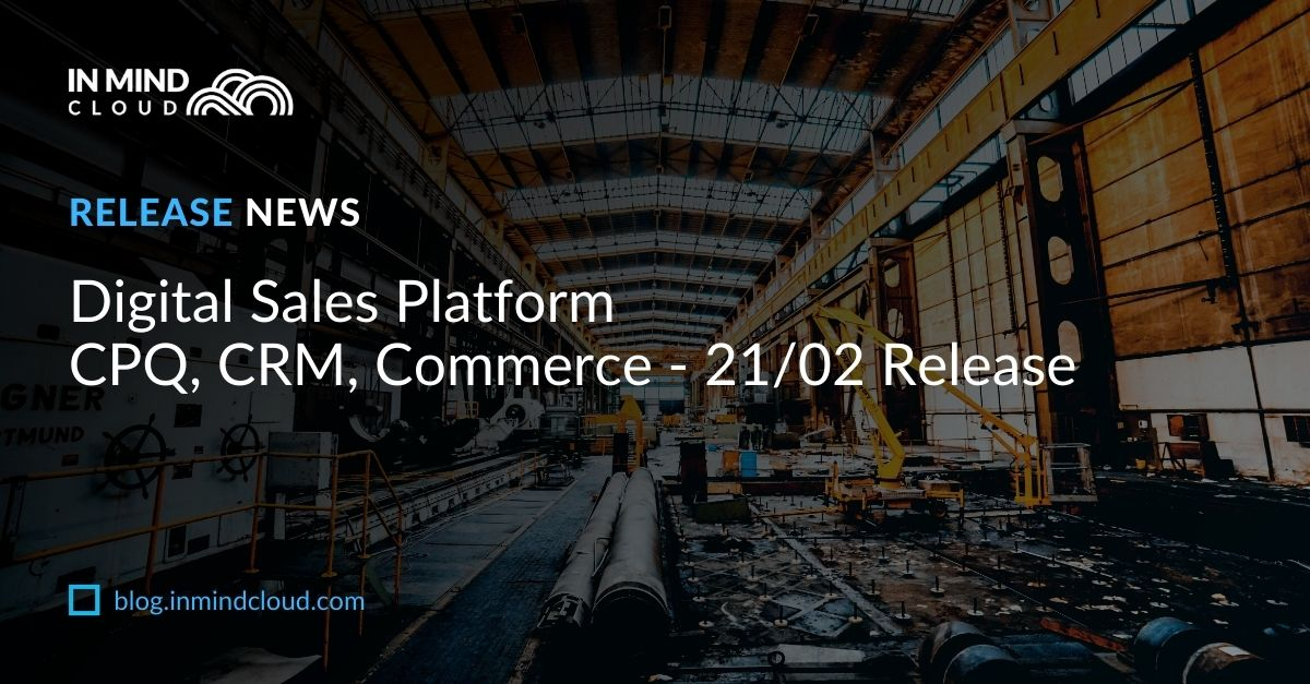 Digital Sales Platform CPQ, CRM, Commerce - 21/02 Release