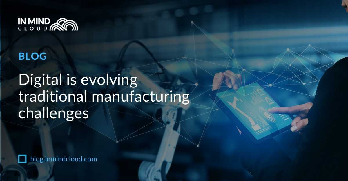 Digital is evolving traditional manufacturing challenges