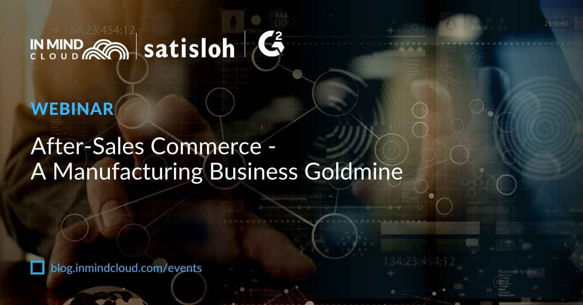 Webinar: After-Sales Commerce - A Manufacturing Business Goldmine