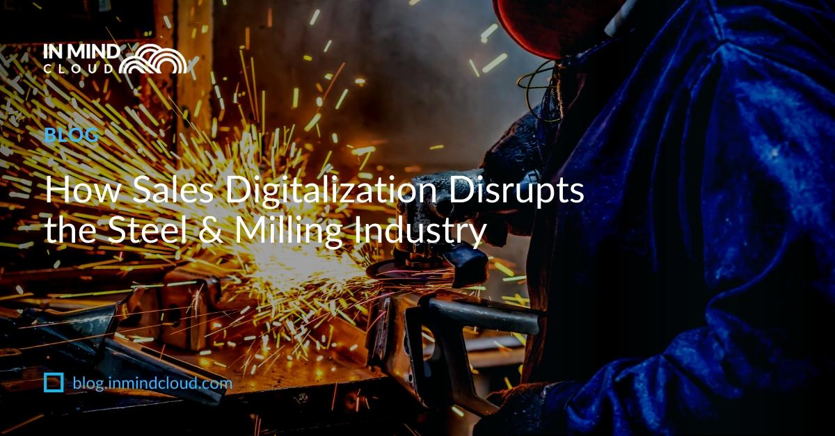 How Sales Digitalization Disrupts the Steel & Milling Industry