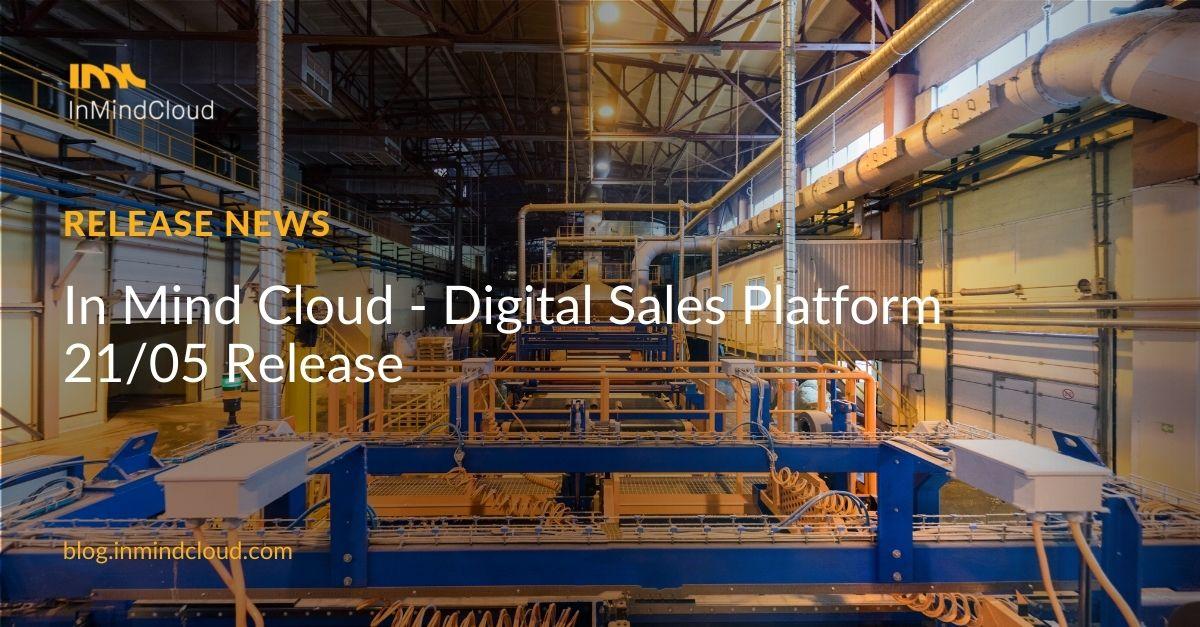 In Mind Cloud - Digital Sales Platform 21/05 Release