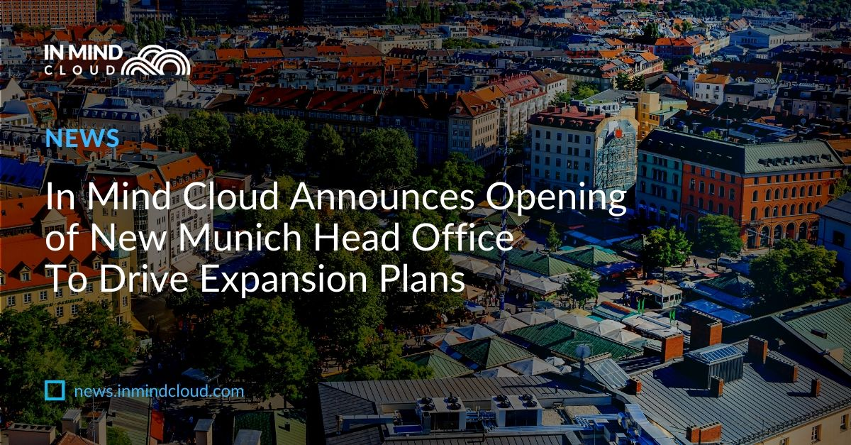 In Mind Cloud Announces Opening of New Munich Head Office To Drive Expansion Plans