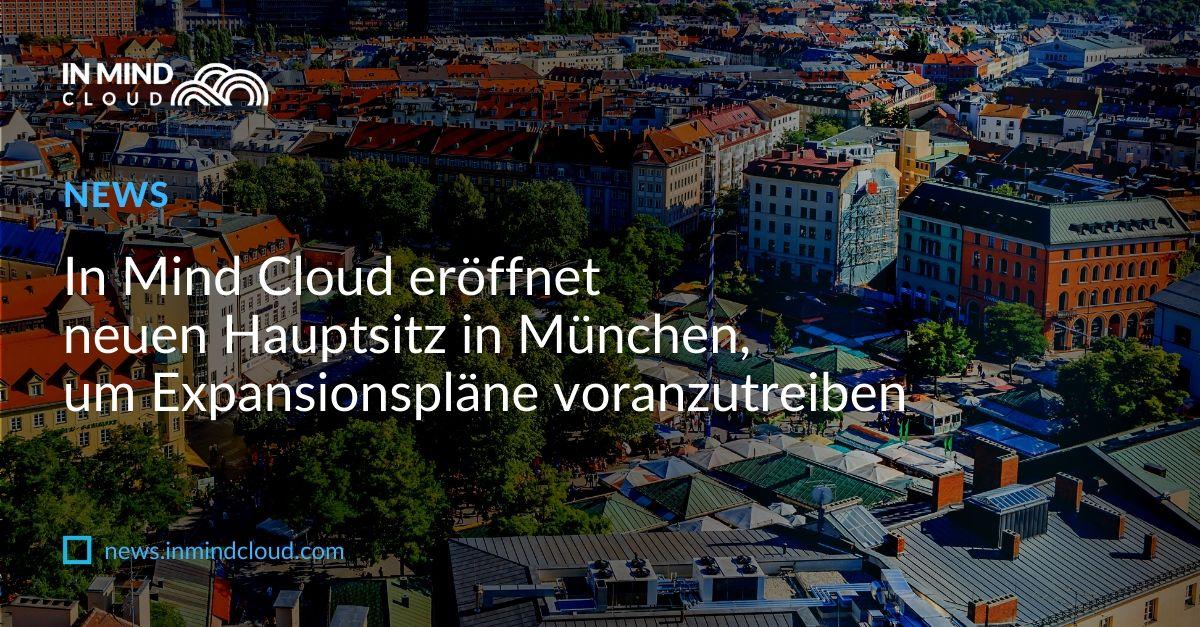 In Mind Cloud eröffnet neuen Hauptsitz in München