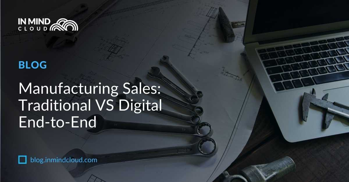 Manufacturing Sales: Traditional VS Digital End-to-End