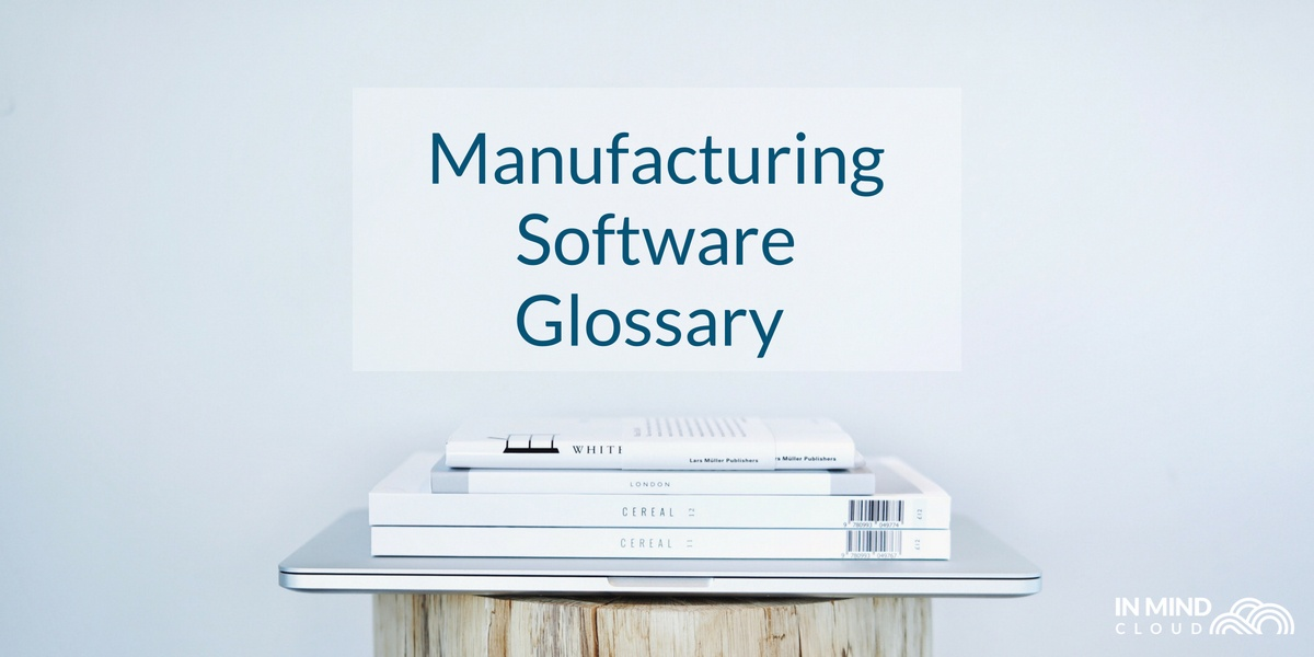 Manufacturing Software Terms : A Glossary Of All Terms You Need To Know