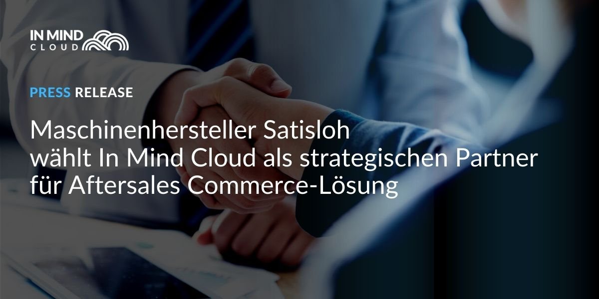 Maschinenhersteller Satisloh wählt In Mind Cloud für Aftersales Commerce