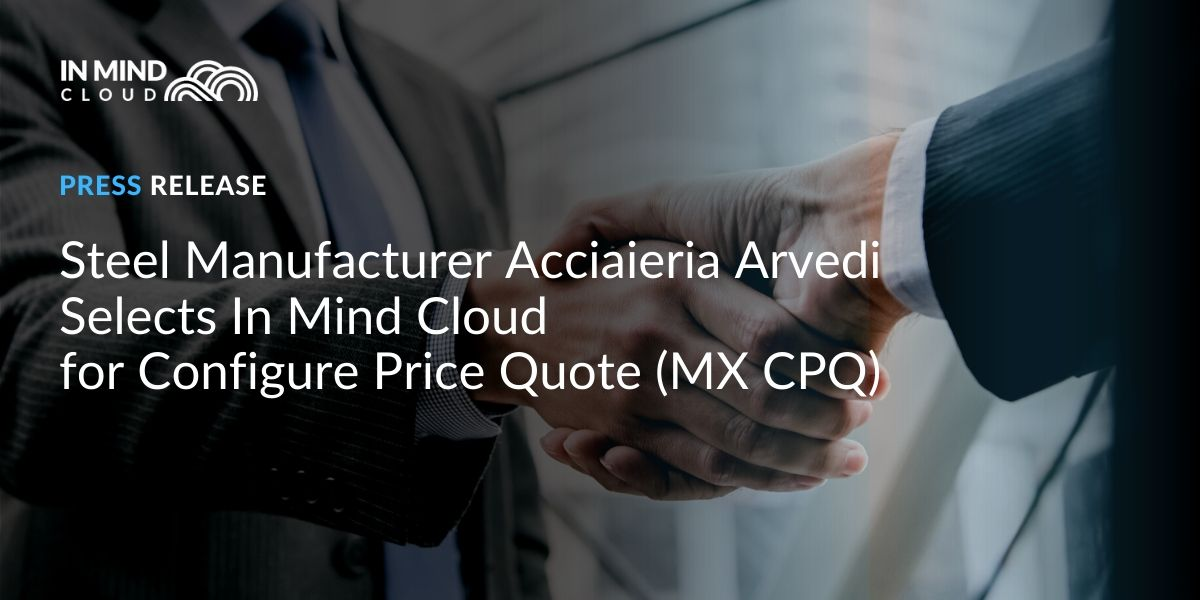 Steel Manufacturer Acciaieria Arvedi Selects In Mind Cloud for Configure Price Quote (MX CPQ)