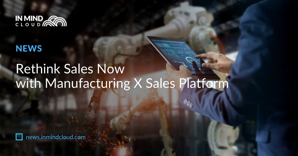 Rethink Sales Now with Manufacturing X Sales Platform