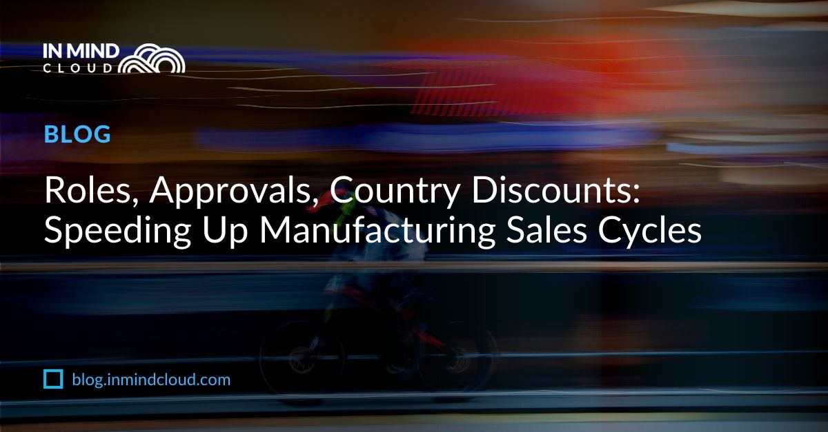Roles, Approvals, Country Discounts: Speeding Up Manufacturing Sales Cycles