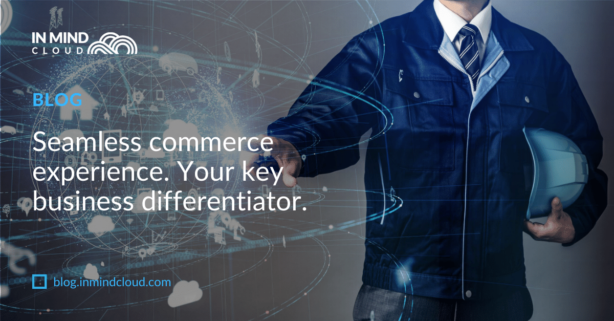Seamless commerce experience. Your key business differentiator.