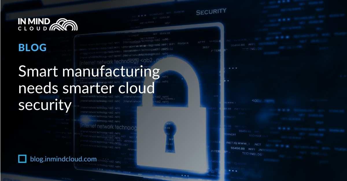 Smart manufacturing needs smarter cloud security
