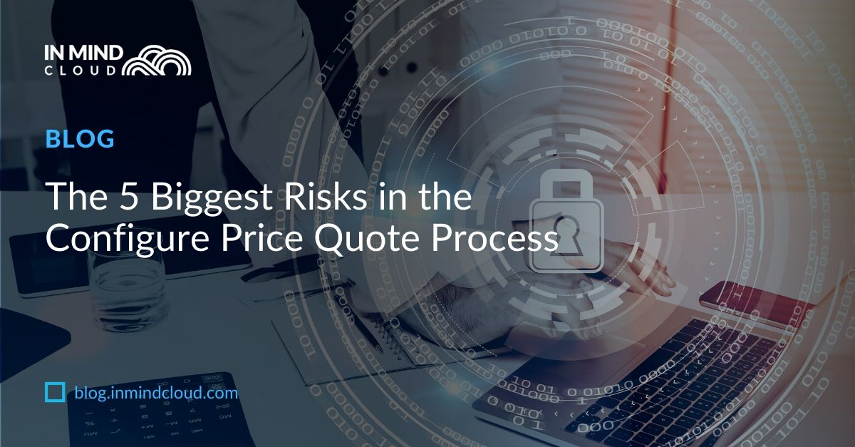 The 5 Biggest Risks in the Configure Price Quote Process