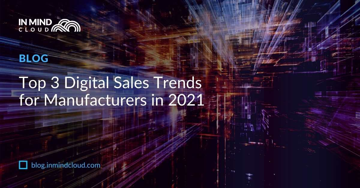 Top 3 Digital Sales Trends for Manufacturers in 2021