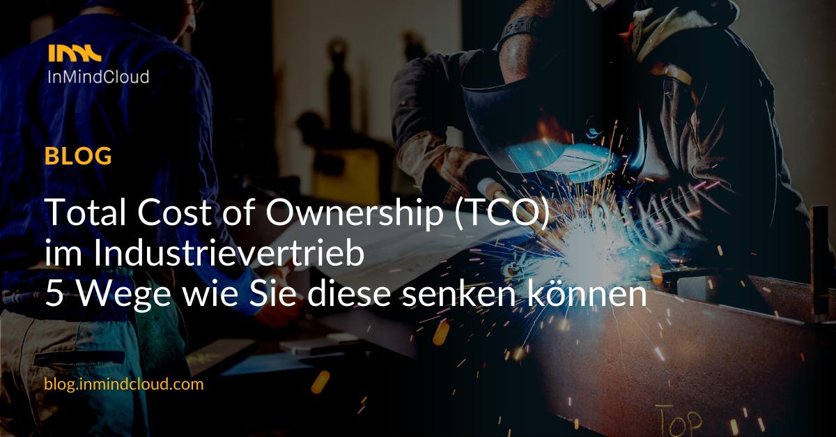 TCO im Industrievertrieb – 5 Wege um Gesamtbetriebskosten zu senken