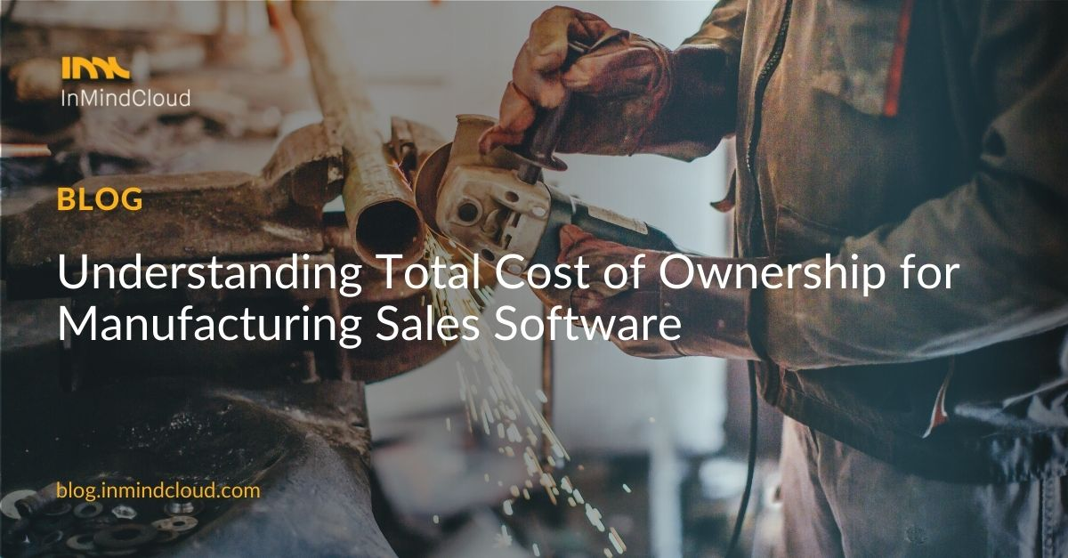 Understanding Total Cost of Ownership for Manufacturing Sales Software