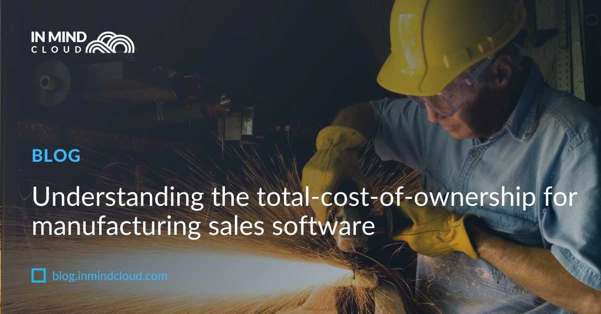 Understanding total-cost-of-ownership for manufacturing sales software