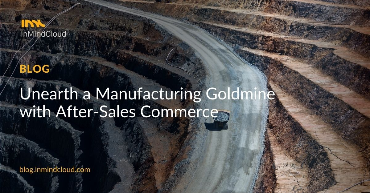 Unearth a Manufacturing Goldmine with After-Sales Commerce