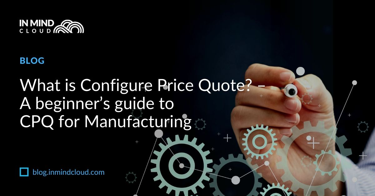 What is CPQ - A beginner's guide to CPQ for Manufacturing