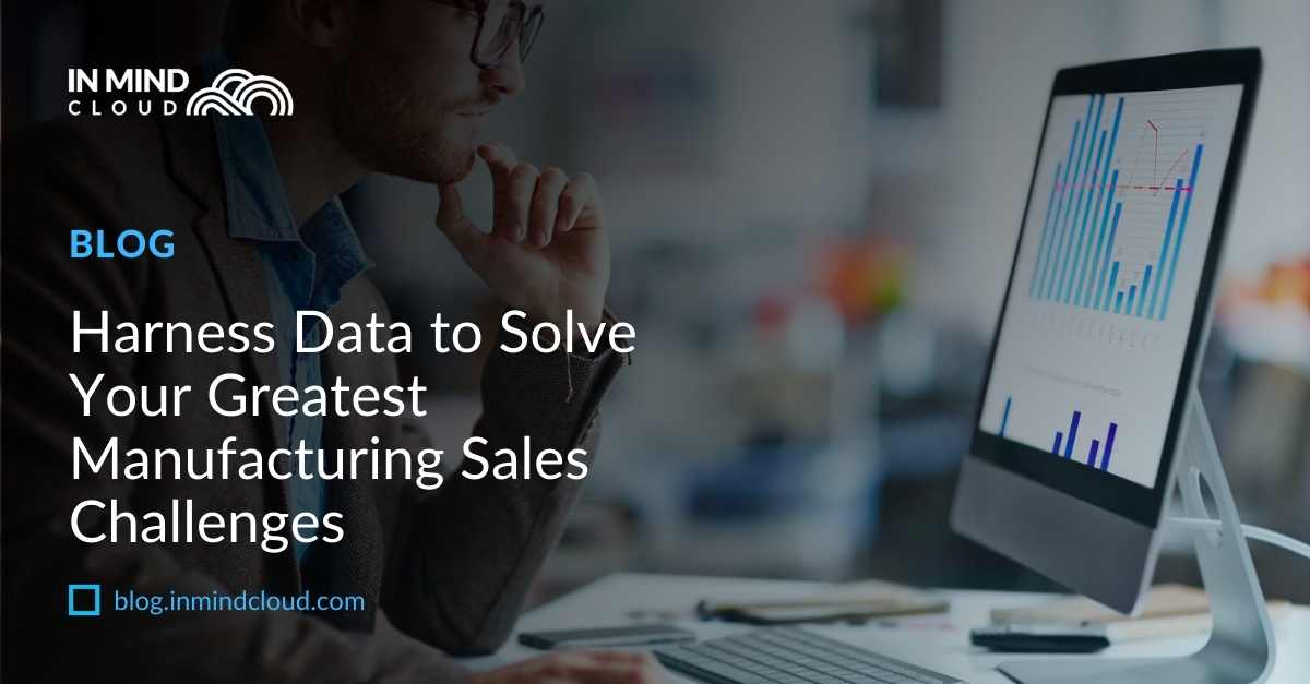 Harness Data to Solve Your Greatest Manufacturing Sales Challenges