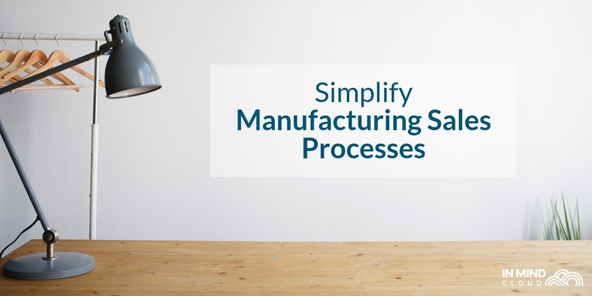 How To Simplify Your Manufacturing Sales Process From Start To Finish